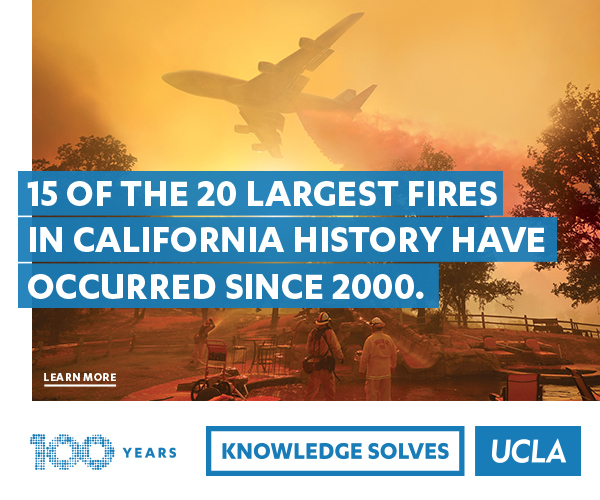 15 of the 20 largest fires in California history have occurred since 2000. Learn More. 100 Years. Knowledge Solves. UCLA.